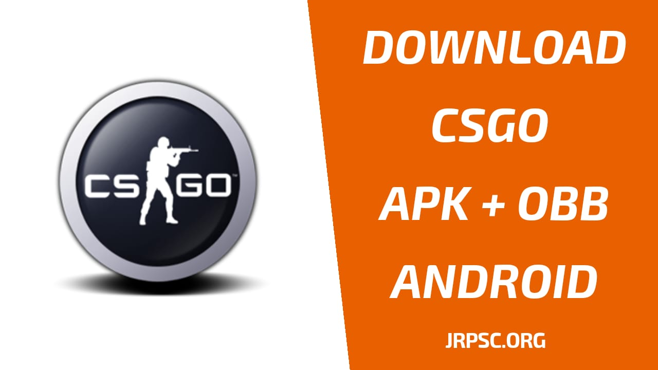 Counter Strike Global Offensive Apk Obb Download For Android Jrpsc Org